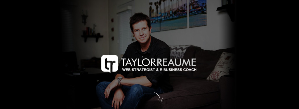Taylor Reaume - Web Strategist and E-Business Coach