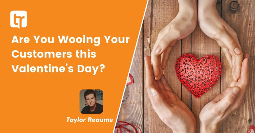 Are You Wooing Your Customers this Valentine's Day?