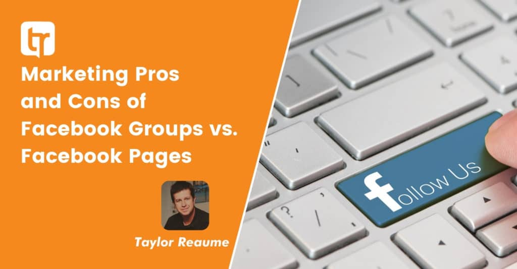 Marketing Pros and Cons of Facebook Groups vs. Facebook Pages