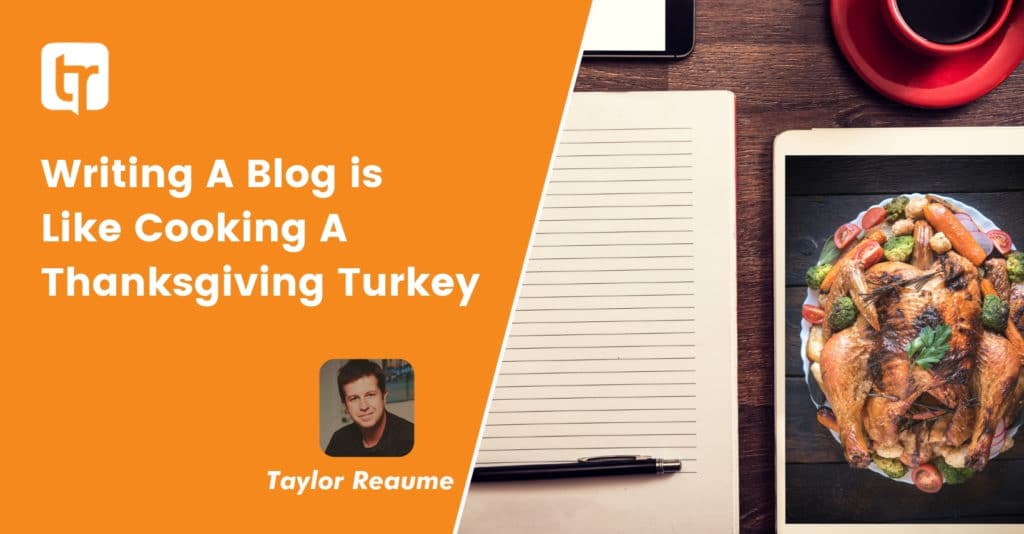 Writing A Blog is Like Cooking A Thanksgiving Turkey