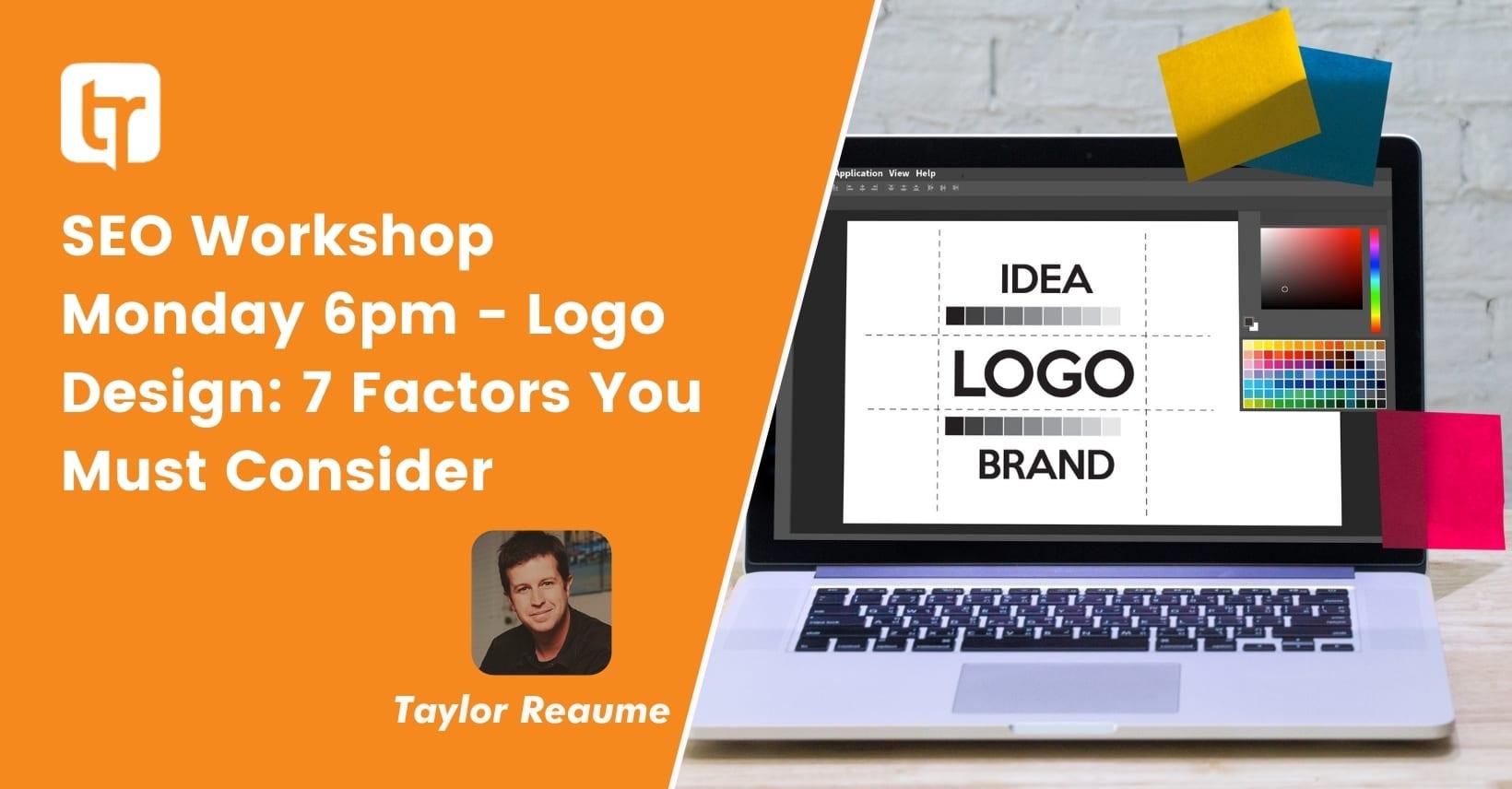 SEO Workshop Monday 6pm – Logo Design: 7 Factors You Must Consider
