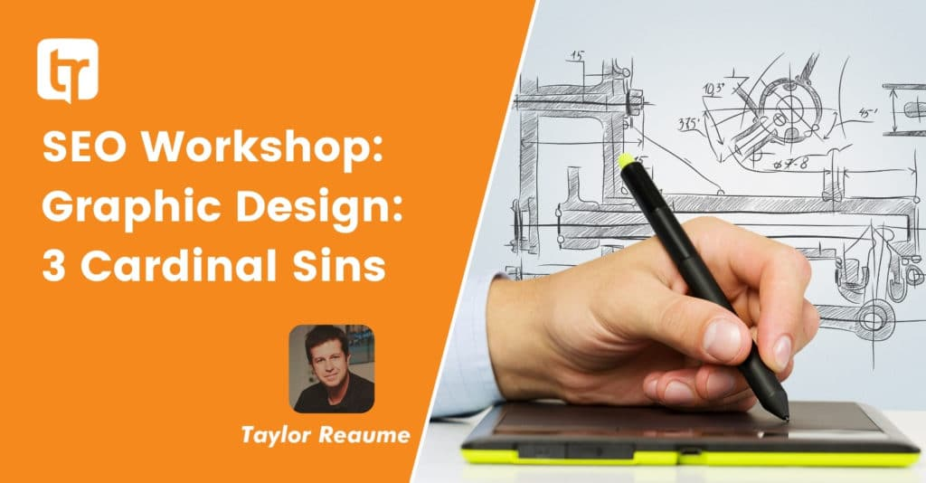 SEO Workshop: Graphic Design: 3 Cardinal Sins