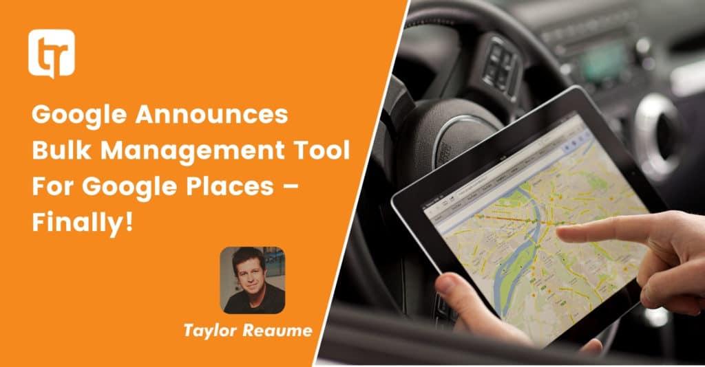 Google Announces Bulk Management Tool For Google Places – Finally!