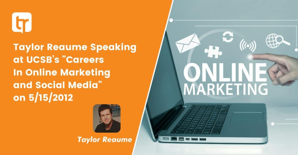 """Taylor Reaume Speaking at UCSB's """"Careers In Online Marketing and Social Media"""" on 5/15/2012"""
