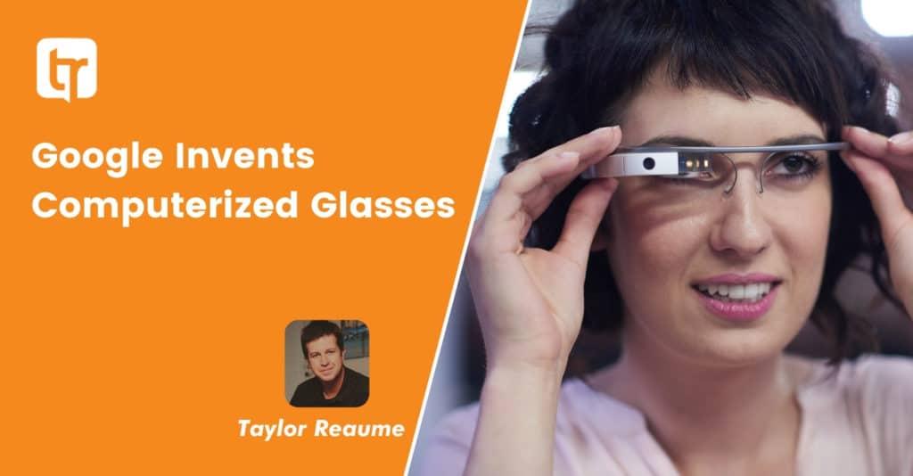 Google Invents Computerized Glasses