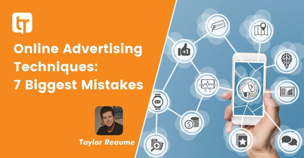 Online Advertising Techniques: 7 Biggest Mistakes
