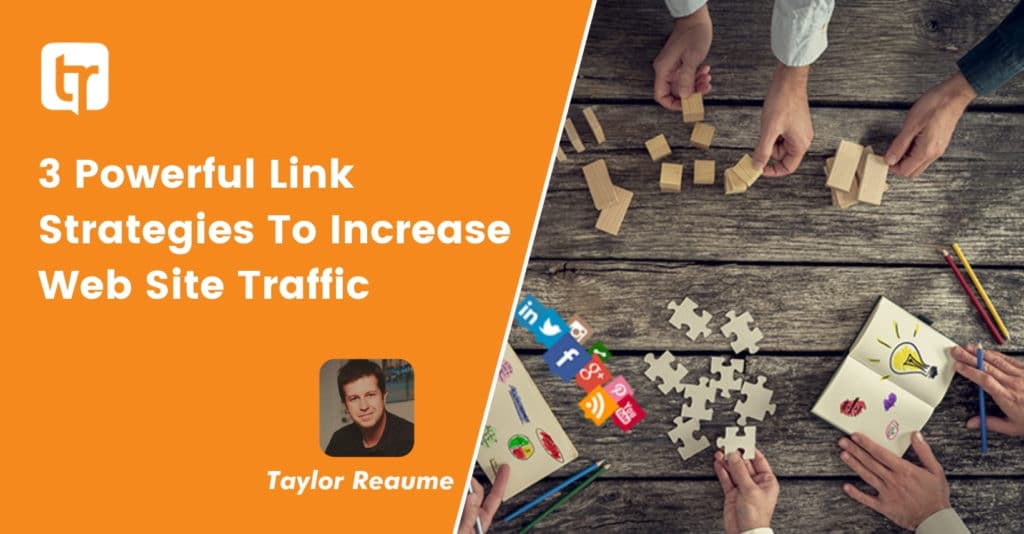 3 Powerful Link Strategies to Increase Web Site Traffic