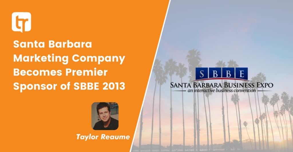 Santa Barbara Marketing Company Becomes Premier Sponsor of SBBE 2013