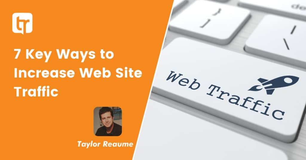7 Key Ways to Increase Web Site Traffic