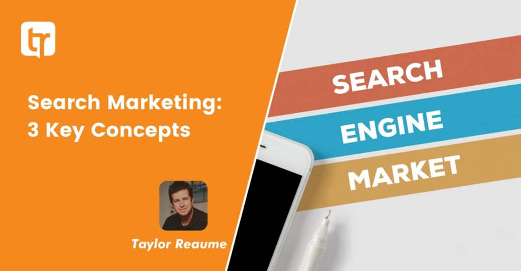 Taylor Reaume Shares 3 Key Concepts To Search Marketing