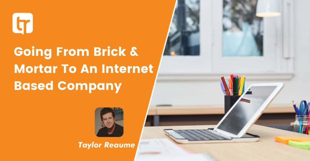 Going From Brick & Mortar To An Internet Based Company