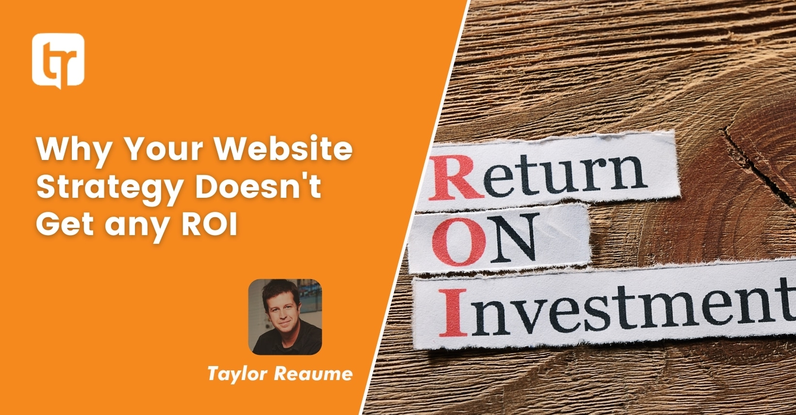 Why Your Website Strategy Doesn't Get any ROI
