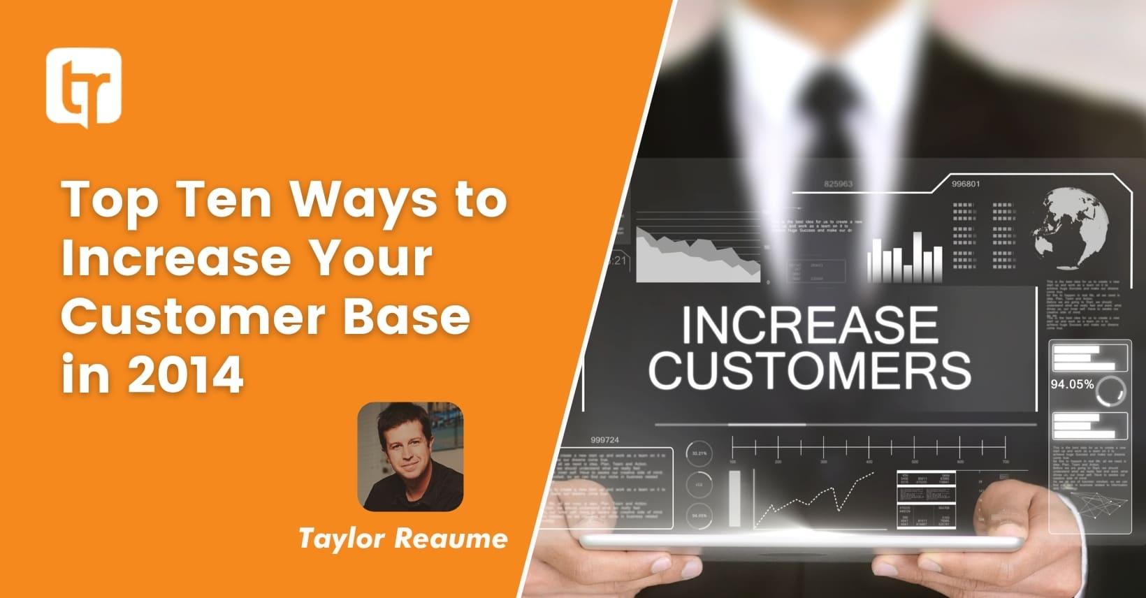 Top Ten Ways to Increase Your Customer Base in 2014