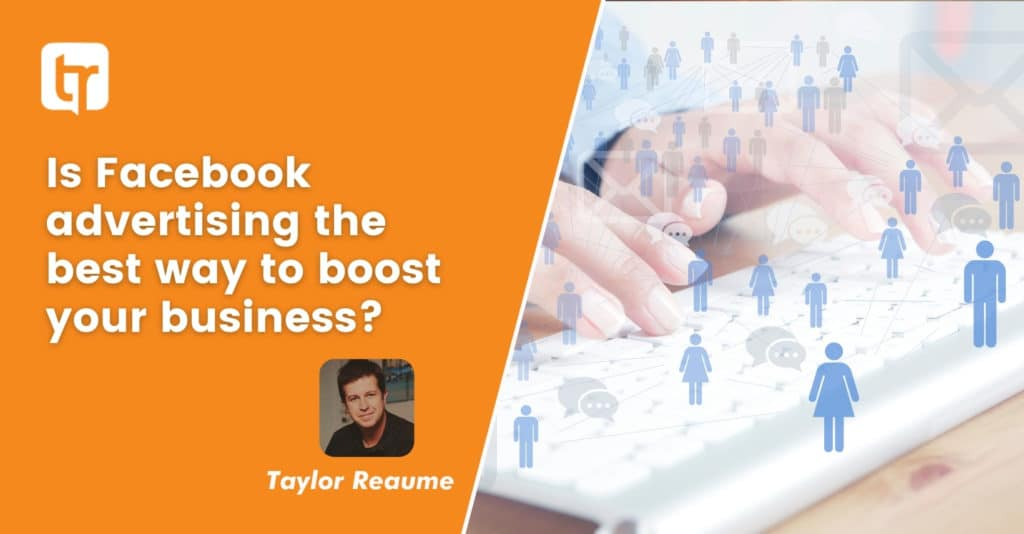 Is Facebook advertising the best way to boost your business?